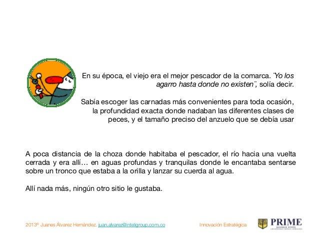 2013® Juanes Álvarez Hernández. juan.alvarez@inteligroup.com.co    Innovación Estratégica En su época, el viejo era el mej...
