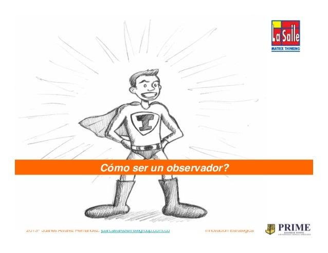 2013® Juanes Álvarez Hernández. juan.alvarez@inteligroup.com.co    Innovación Estratégica Identificación de oportunidades! ...