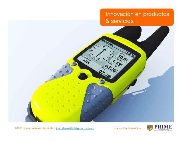 2013® Juanes Álvarez Hernández. juan.alvarez@inteligroup.com.co    Innovación Estratégica mercados