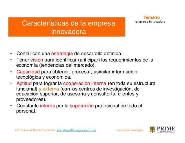 2013® Juanes Álvarez Hernández. juan.alvarez@inteligroup.com.co    Innovación Estratégica ¿Qué debe hacer mi empresa?! CAP...
