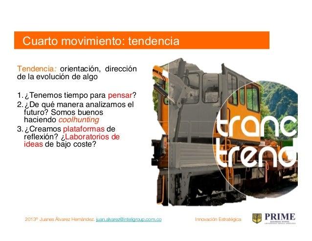 2013® Juanes Álvarez Hernández. juan.alvarez@inteligroup.com.co    Innovación Estratégica Tendencia 1. Proporcionar facil...