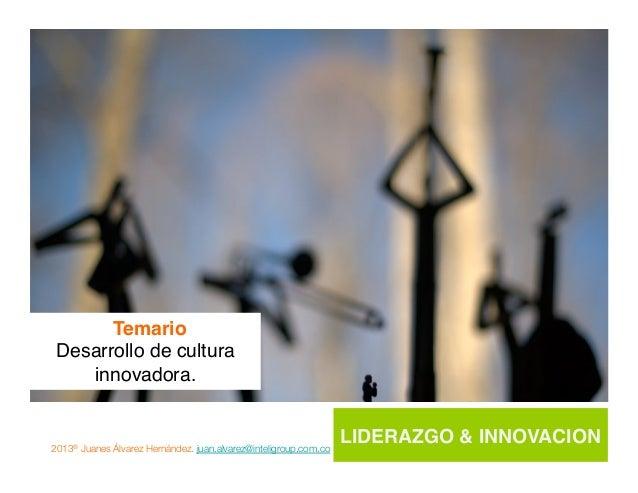 2013® Juanes Álvarez Hernández. juan.alvarez@inteligroup.com.co    Innovación Estratégica Liderazgo… El liderazgo o la inn...