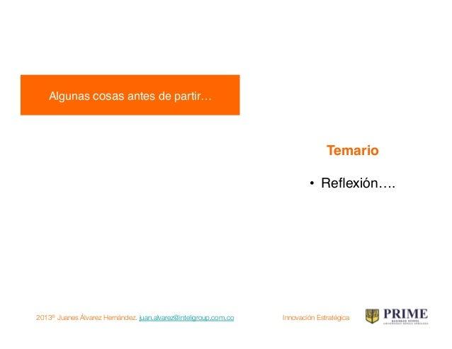 2013® Juanes Álvarez Hernández. juan.alvarez@inteligroup.com.co    Innovación Estratégica La Innovación es un proceso! 1....