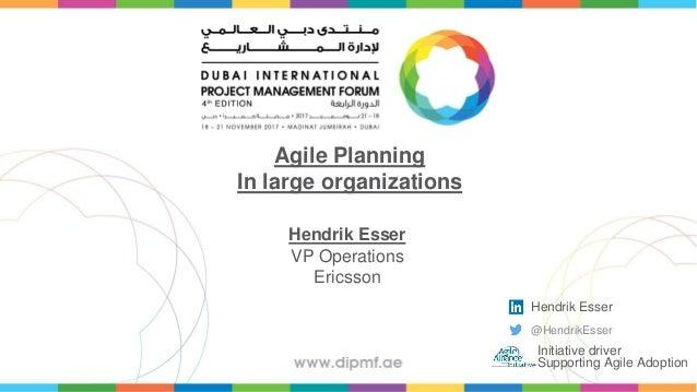 Hendrik Esser VP Operations Ericsson Agile Planning In large organizations Hendrik Esser @HendrikEsser Initiative driver S...