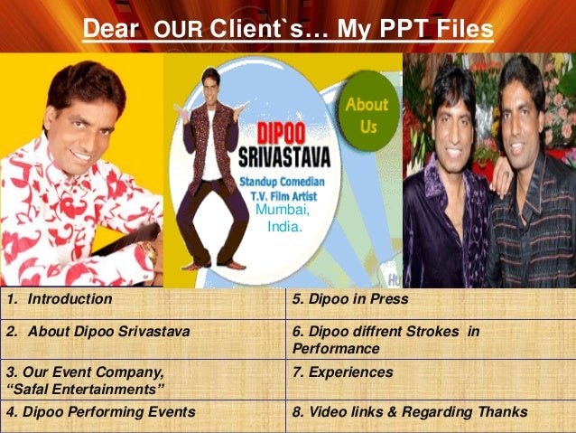 Dear OUR Client`s… My PPT Files 1. Introduction 5. Dipoo in Press 2. About Dipoo Srivastava 6. Dipoo diffrent Strokes in P...