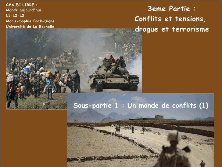 3eme Partie : Conflits et tensions,  drogue et terrorisme CM6 EC LIBRE : Monde aujourd'hui L1-L2-L3 Marie-Sophie Bock-Dign...