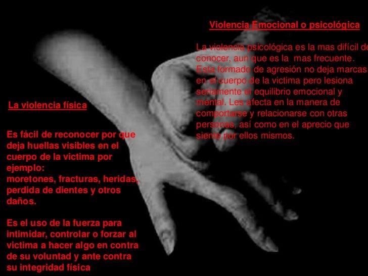 Violencia Emocional o psicológica                                   La violencia psicológica es la mas difícil de         ...