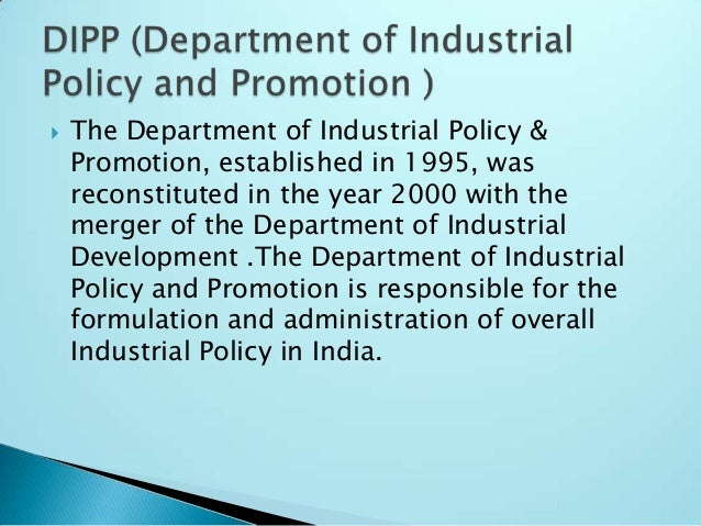  The Department of Industrial Policy & Promotion, established in 1995, was reconstituted in the year 2000 with the merger...