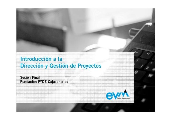 Introducción a la EVM Project Management Dirección y Gestión de Proyectos Sesión Final Presentación Corporativa Fundación ...