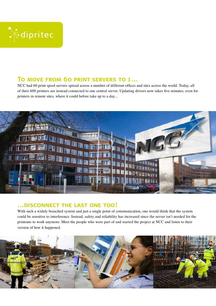 To move from 60 print servers to 1 ... NCC had 60 print spool servers spread across a number of different offices and site...