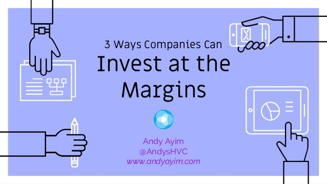 3 Ways Companies Can Invest at the Margins Andy Ayim @AndysHVC www.andyayim.com