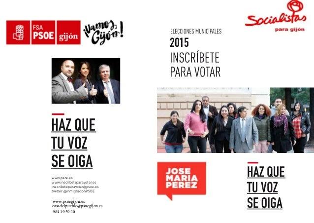 www.psoe.es www.inscribeteparavotar.es inscribeteparavotar@psoe.es twitter:@inmigracionPSOE 2015 www.psoegijon.es casadelp...