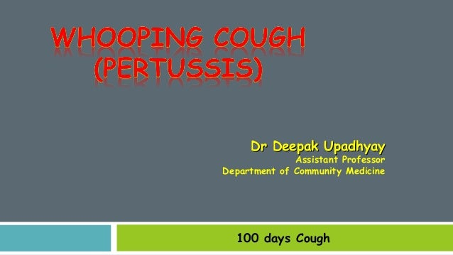 100 days Cough Dr Deepak UpadhyayDr Deepak Upadhyay Assistant Professor Department of Community Medicine