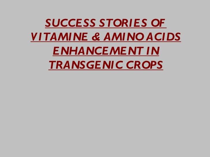 SUCCESS STORIES OFV ITAMINE & AMINO ACIDS     ENHANCEMENT IN    TRANSGENIC CROPS