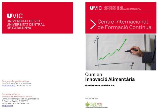 Curs en Innovació Alimentària Vic, del 3 de març al 18 d'abril de 2016 Coorganitzat amb: Per a més informació i matrícula ...