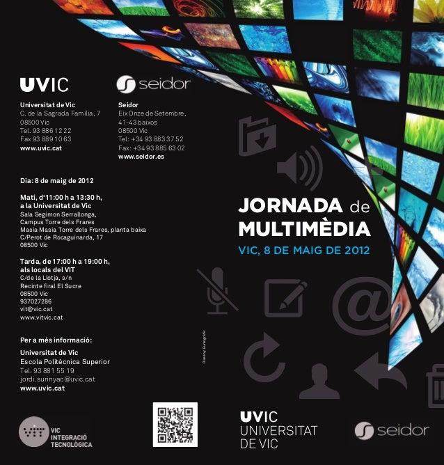 @jornada demultimèdiaVIC, 8 DE MAIG DE 2012Universitat de VicC. de la Sagrada Família, 708500 VicTel. 93 886 12 22Fax 93 8...