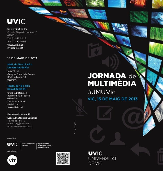 @JORNADA deMULTIMÈDIA#JMUVicVIC, 15 DE MAIG DE 2013Universitat de VicC. de la Sagrada Família, 708500 VicTel. 93 886 12 22...