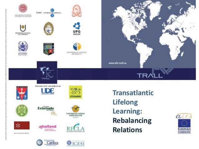 TransatlanticLifelongLearning:RebalancingRelationsContacto ULA: astrid@ula.veEsteproyectohasidofinanciadoconelapoyodelaCom...