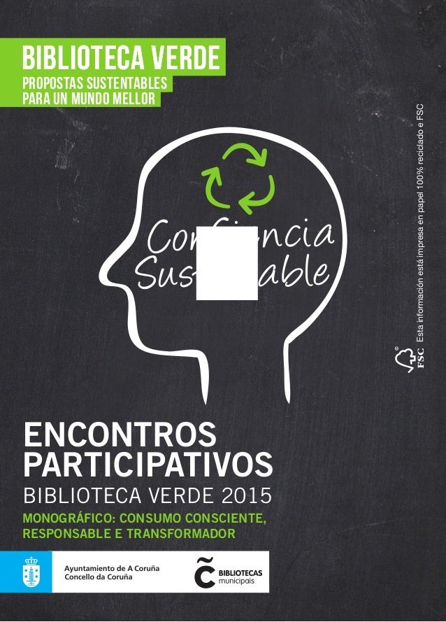 ENCONTROS PARTICIPATIVOS BIBLIOTECA VERDE 2015 MONOGRÁFICO: CONSUMO CONSCIENTE, RESPONSABLE E TRANSFORMADOR Estainformació...