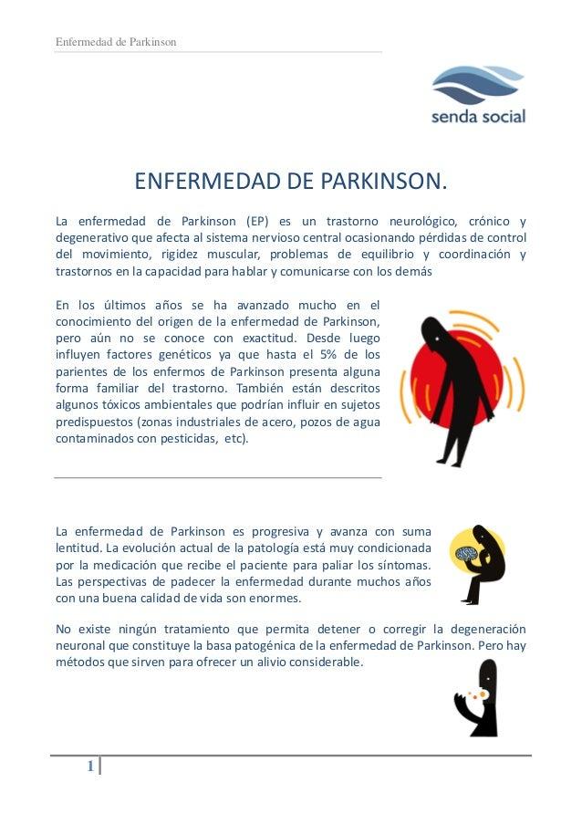 Enfermedad de Parkinson1ENFERMEDAD DE PARKINSON.La enfermedad de Parkinson (EP) es un trastorno neurológico, crónico ydege...