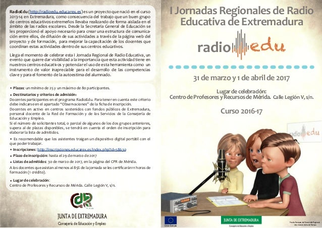 radio edu I Jornadas Regionales de Radio Educativa de Extremadura 31 de marzo y 1 de abril de 2017 Curso 2016-17 Lugar de ...
