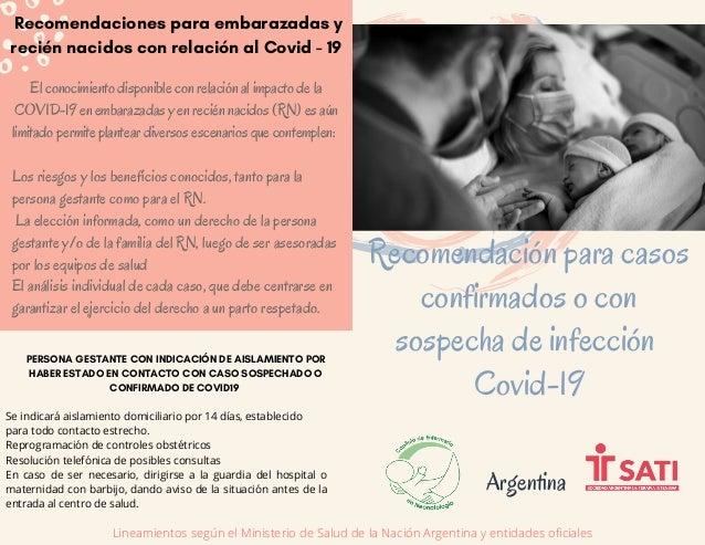 El conocimiento disponible con relación al impacto de la COVID-19 en embarazadas y en recién nacidos (RN) es aún limitado ...