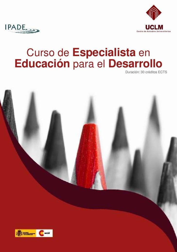 Curso de Especialista en <br />Educación para el Desarrollo <br />Duración: 30 créditos ECTS <br />