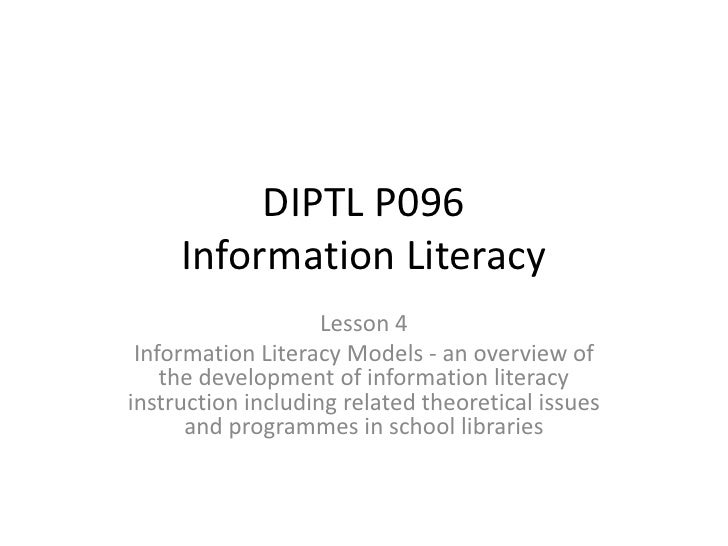 DIPTL P096Information Literacy <br />Lesson 4<br />Information Literacy Models - an overview of the development of informa...