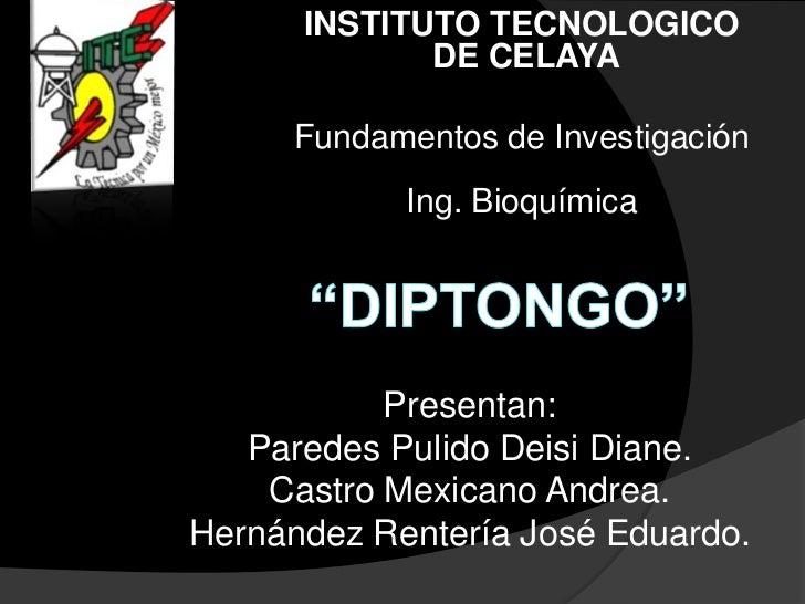 INSTITUTO TECNOLOGICO             DE CELAYA     Fundamentos de Investigación            Ing. Bioquímica           Presenta...