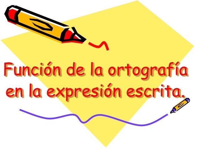 Función de la ortografíaen la expresión escrita.
