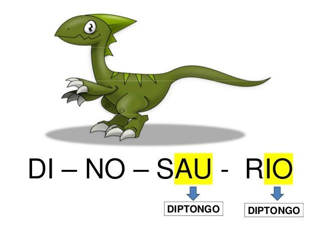 DI – NO – SAU - RIO DIPTONGO DIPTONGO