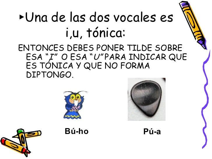 """► Una de las dos vocales es i,u, tónica: <ul><li>ENTONCES DEBES PONER TILDE SOBRE ESA """" I""""   O ESA """" U""""  PARA INDICAR QUE ..."""