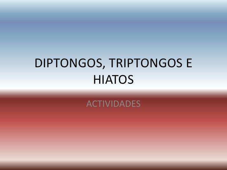 DIPTONGOS, TRIPTONGOS E HIATOS<br />ACTIVIDADES<br />