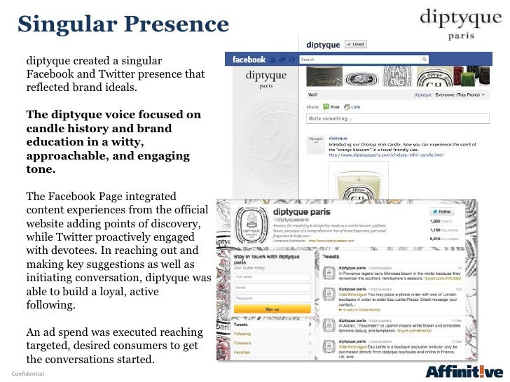 Singular Presence     diptyque created a singular     Facebook and Twitter presence that     reflected brand ideals.     T...