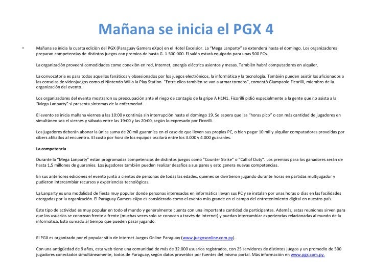 Mañana se inicia el PGX 4<br />Mañana se inicia la cuarta edición del PGX (Paraguay GamerseXpo) en el Hotel Excelsior. La ...