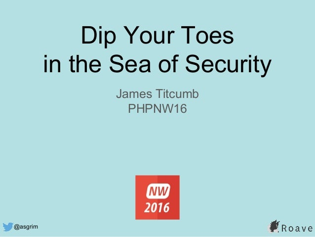 @asgrim Dip Your Toes in the Sea of Security James Titcumb PHPNW16