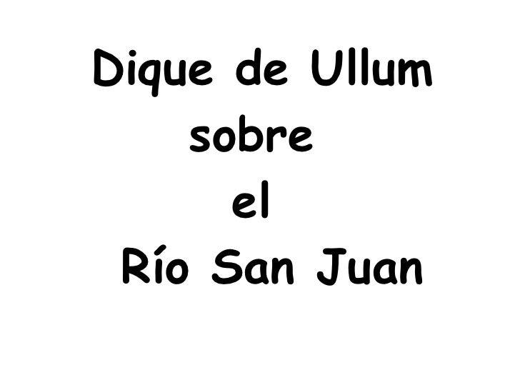 Dique de Ullum sobre  el   Río San Juan