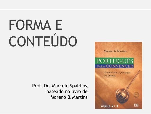 FORMA E CONTEÚDO Caps 4, 5 e 8 Prof. Dr. Marcelo Spalding baseado no livro de Moreno & Martins