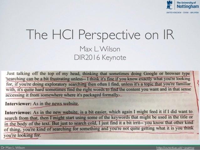 Dr Max L.Wilson http://cs.nott.ac.uk/~pszmw The HCI Perspective on IR Max L.Wilson DIR2016 Keynote