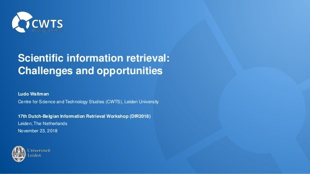 Scientific information retrieval: Challenges and opportunities Ludo Waltman Centre for Science and Technology Studies (CWT...