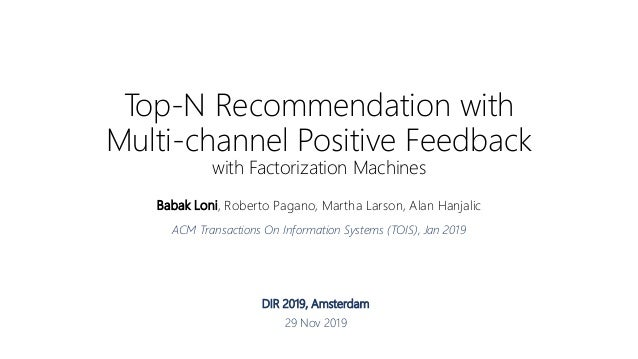 Top-N Recommendation with Multi-channel Positive Feedback with Factorization Machines Babak Loni, Roberto Pagano, Martha L...