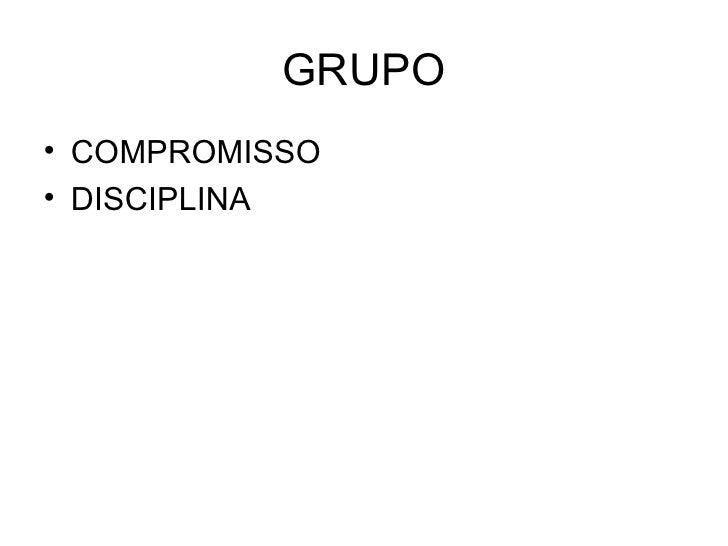 GRUPO <ul><li>COMPROMISSO </li></ul><ul><li>DISCIPLINA </li></ul>