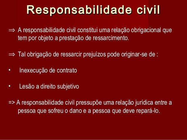 Responsabilidade civil ⇒ A responsabilidade civil constitui uma relação obrigacional que tem por objeto a prestação de res...