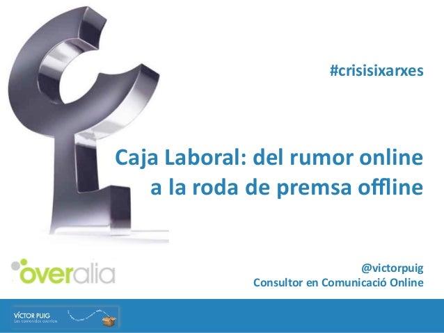 #crisisixarxesCaja Laboral: del rumor online   a la roda de premsa offline                                ...