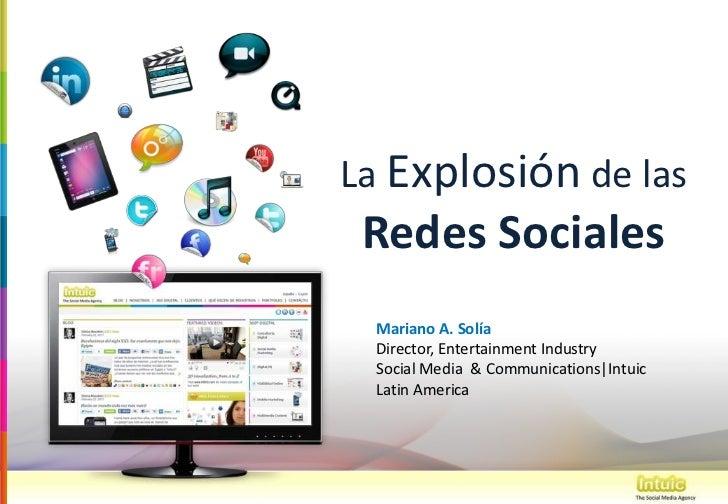 La Explosión de las Redes Sociales Mariano A. Solía Director, Entertainment Industry Social Media & Communications|Intuic ...