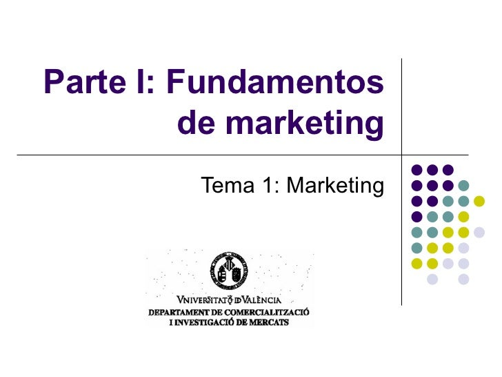 Parte I: Fundamentos de marketing Tema 1: Marketing