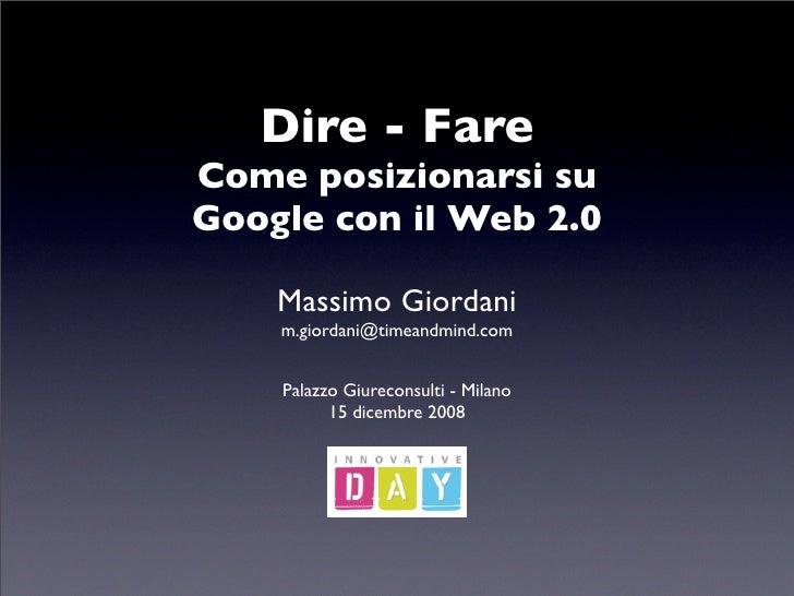 Dire - Fare Come posizionarsi su Google con il Web 2.0      Massimo Giordani     m.giordani@timeandmind.com       Palazzo ...