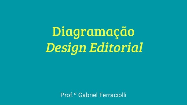 Diagramação Design Editorial Prof.º Gabriel Ferraciolli