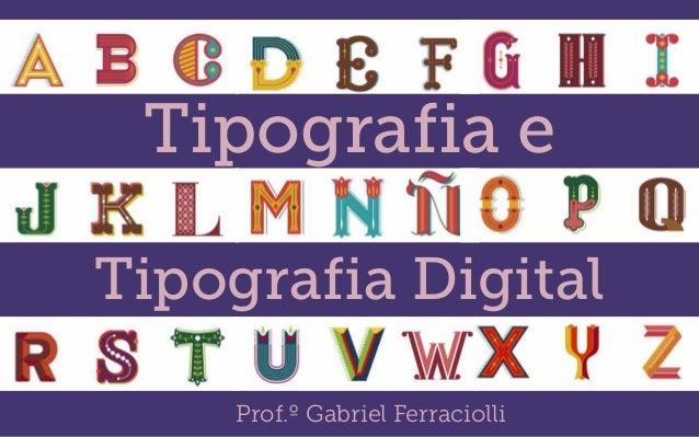 Tipografia e Tipografia Digital Prof.º Gabriel Ferraciolli
