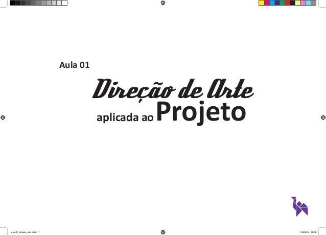 Aula 01  Projeto  Direção de Arte  aplicada ao  aula01_direcao_arte.indd 1 24/08/14 20:38